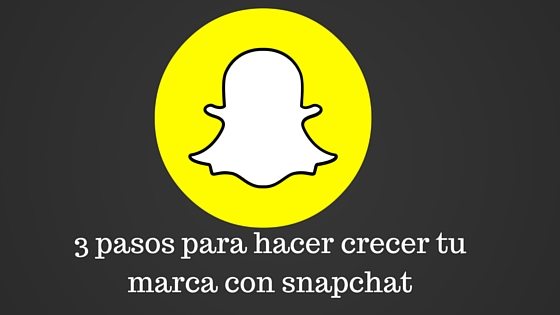 ¿Cómo hacer crecer tu marca utilizandosnapchat?