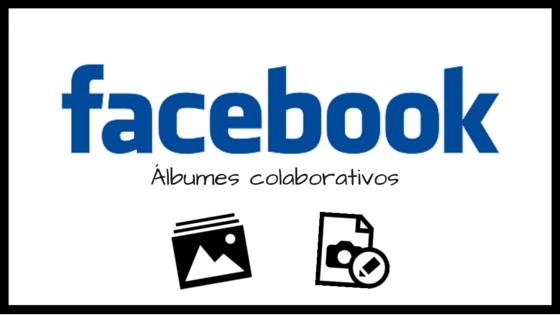 Álbumes colaborativos enFACEBOOK